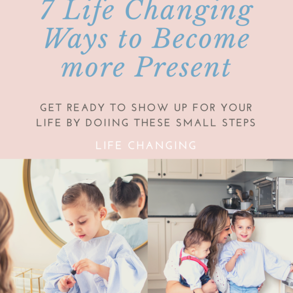 7 Life Changing Ways to Being More Present